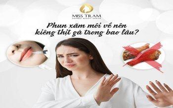 Phun Xăm Môi Về Nên Kiêng Thịt Gà Trong Bao Lâu
