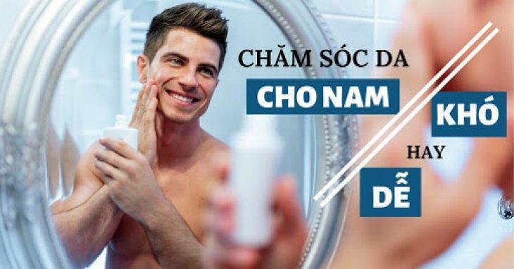 4 Tips Nhỏ Chăm Sóc Da Hiệu Quả Dành Riêng Cho Nam