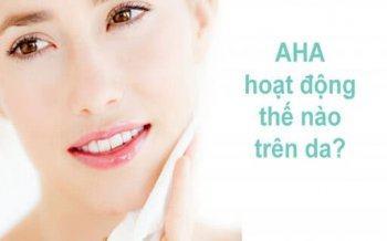 """AHA – """"Gương Mặt Vàng"""" Trong Chu Trình Skincare Hiện Đại"""